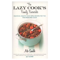 The Lazy Cooks Family Favourites by Mo Smith