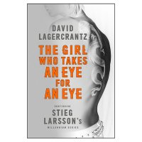 The Girl Who Takes An Eye for An Eye David Lagercrantz