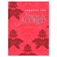 Caroline Cox - How To Be Adored