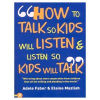 Adele Faber & Elaine Mazlish - How To Talk So Kids Will Listen & Listen So Kids Will Talk