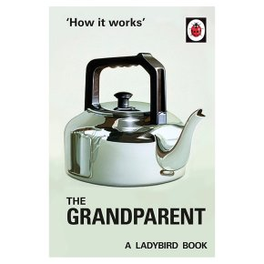 How it Works The Grandparent Jason Hazeley