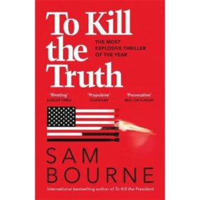 To Kill The Truth Sam Bourne