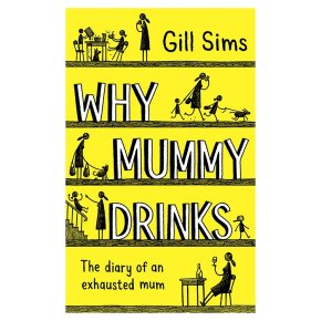 Why Mummy Drinks Gill Sims